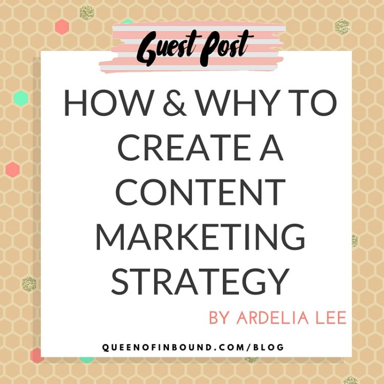 How (+ Why) To Create A Content Marketing Strategy by Ardelia Lee
